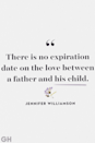 """<p>""""There is no expiration date on the love between a father and his child.""""</p>"""