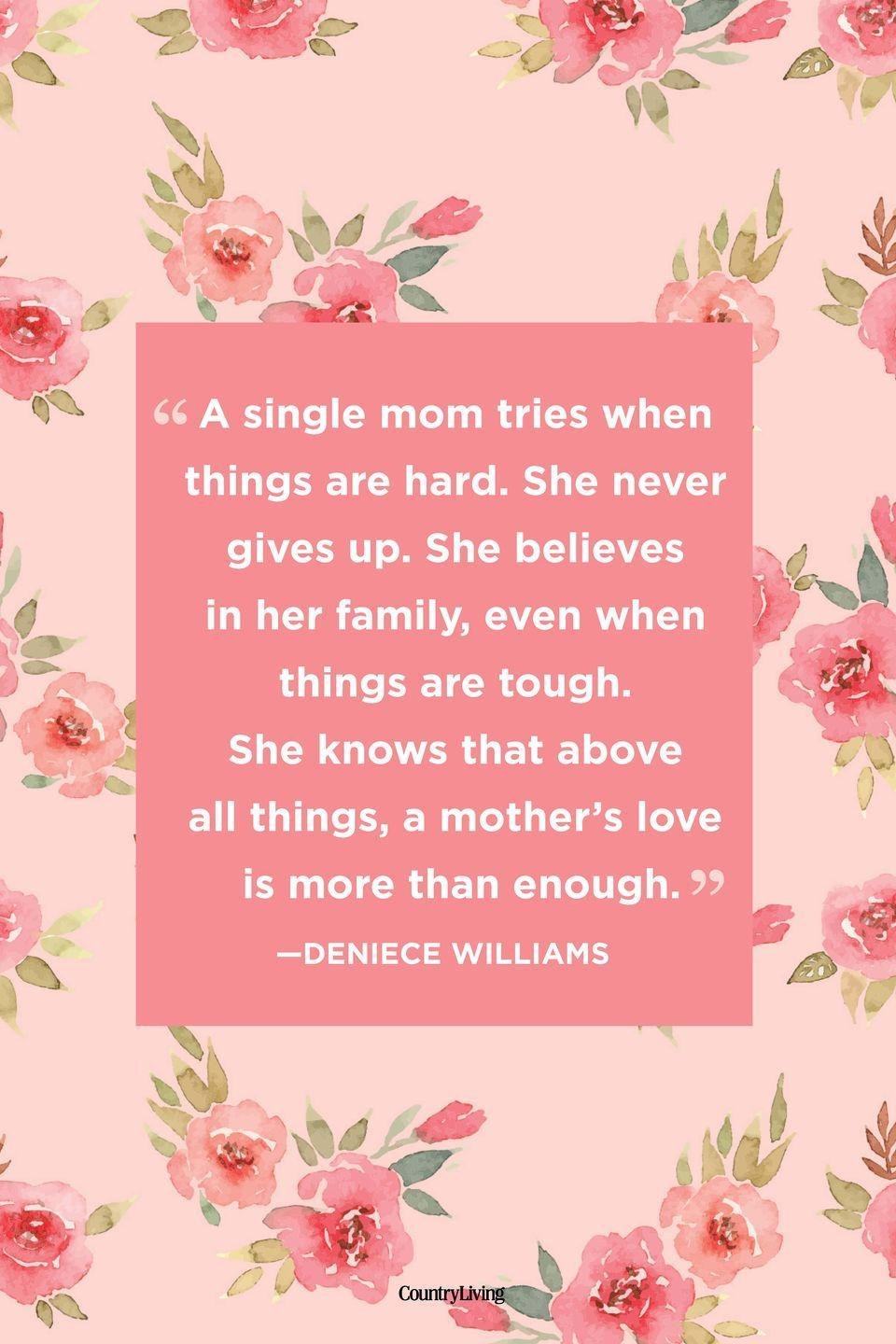 "<p>""A single mom tries when things are hard. She never gives up. She believes in her family, even when things are tough. She knows that above all things, a mother's love is more than enough.""</p>"