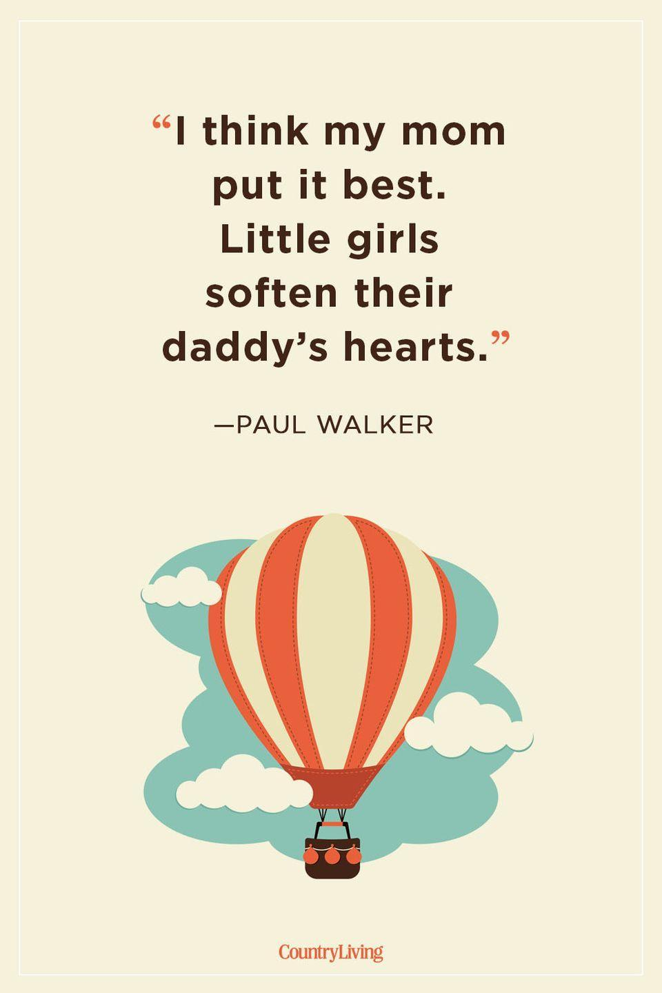 """<p>""""I think my mom put it best. Little girls soften their daddy's hearts.""""</p>"""