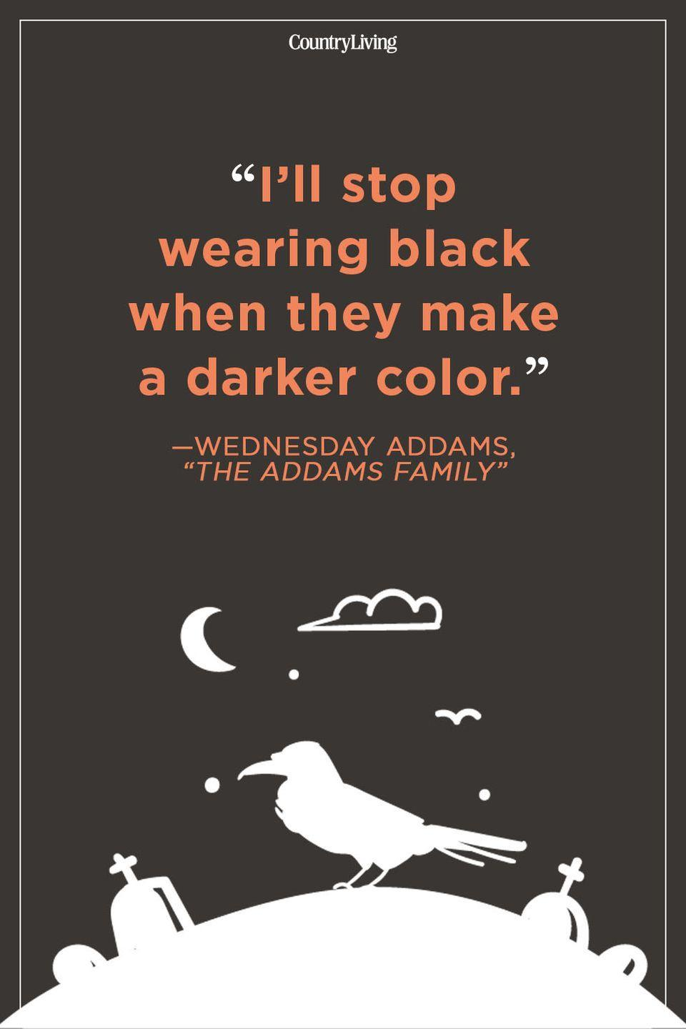 """<p>""""I'll stop wearing black when they make a darker color."""" </p>"""
