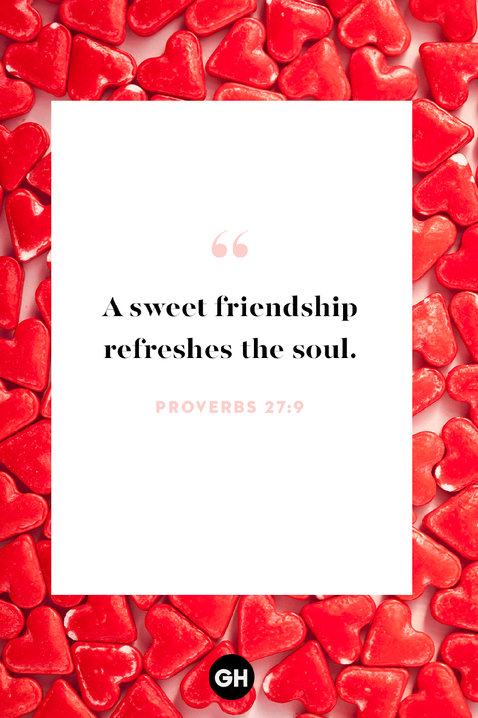 <p>A sweet friendship refreshes the soul. </p>