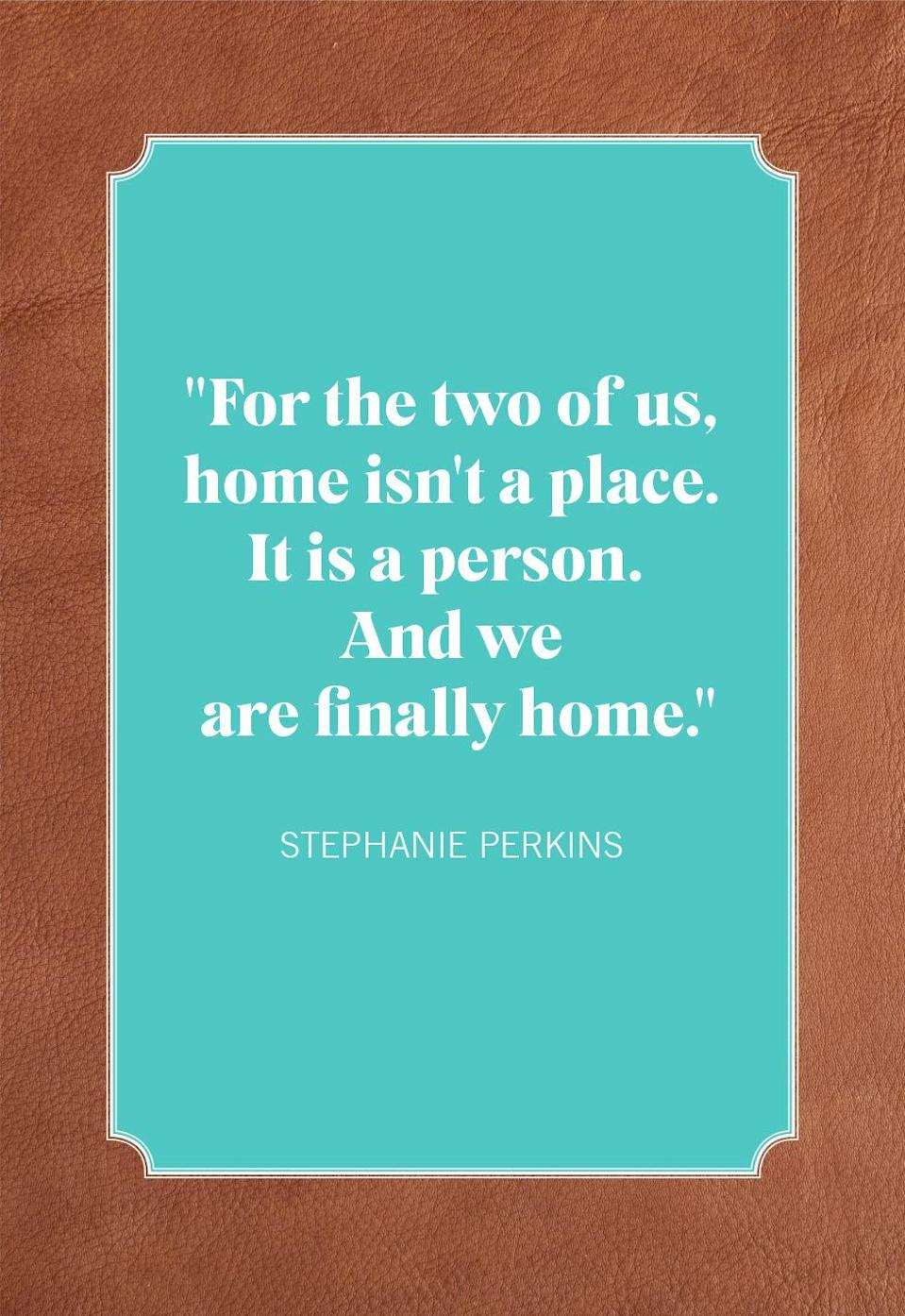"<p>""For the two of us, home isn't a place. It is a person. And we are finally home.""</p>"
