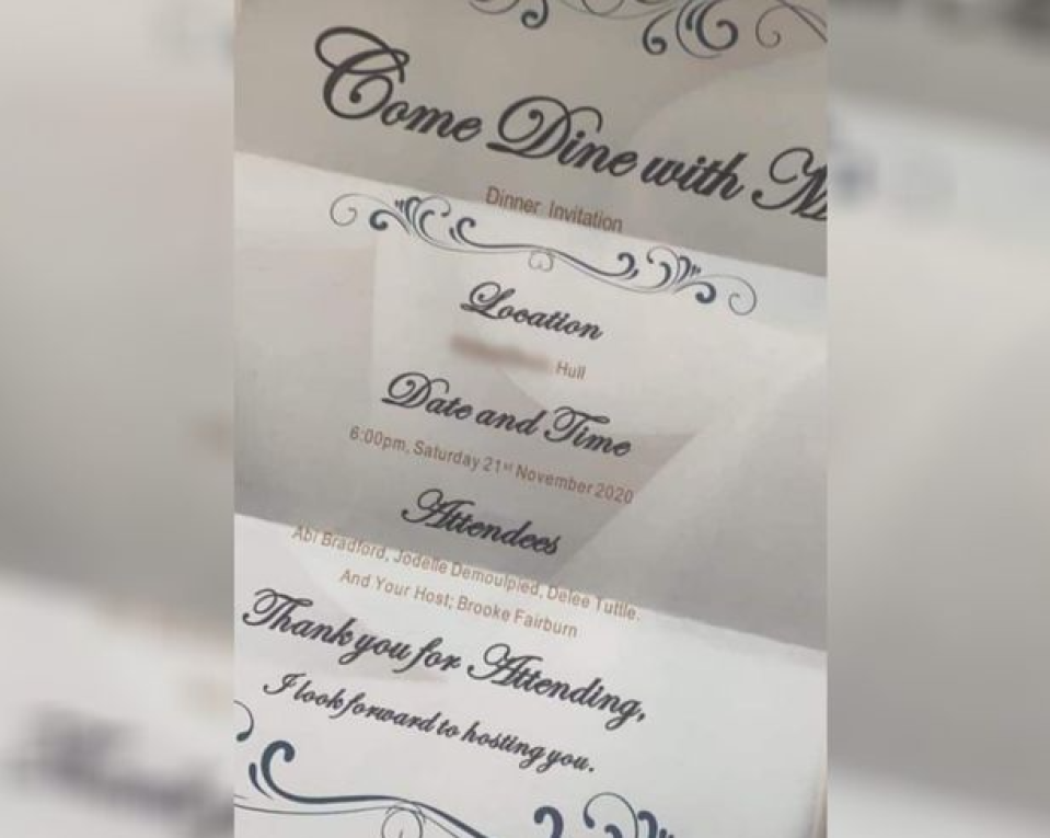 "A printed invite was also made up ahead of the event by organiser Brooke Fairburn  'Come Dine With Me' lockdown dinner party involving six Hull women busted by police Consisting of ""Abi Bradford, Jodelle Demoulpied, Delee Tuttle and your host Brooke Fairburn"", the social media post claimed the girls would meet up at a house in north Hull from 6pm on Saturday, November 21."