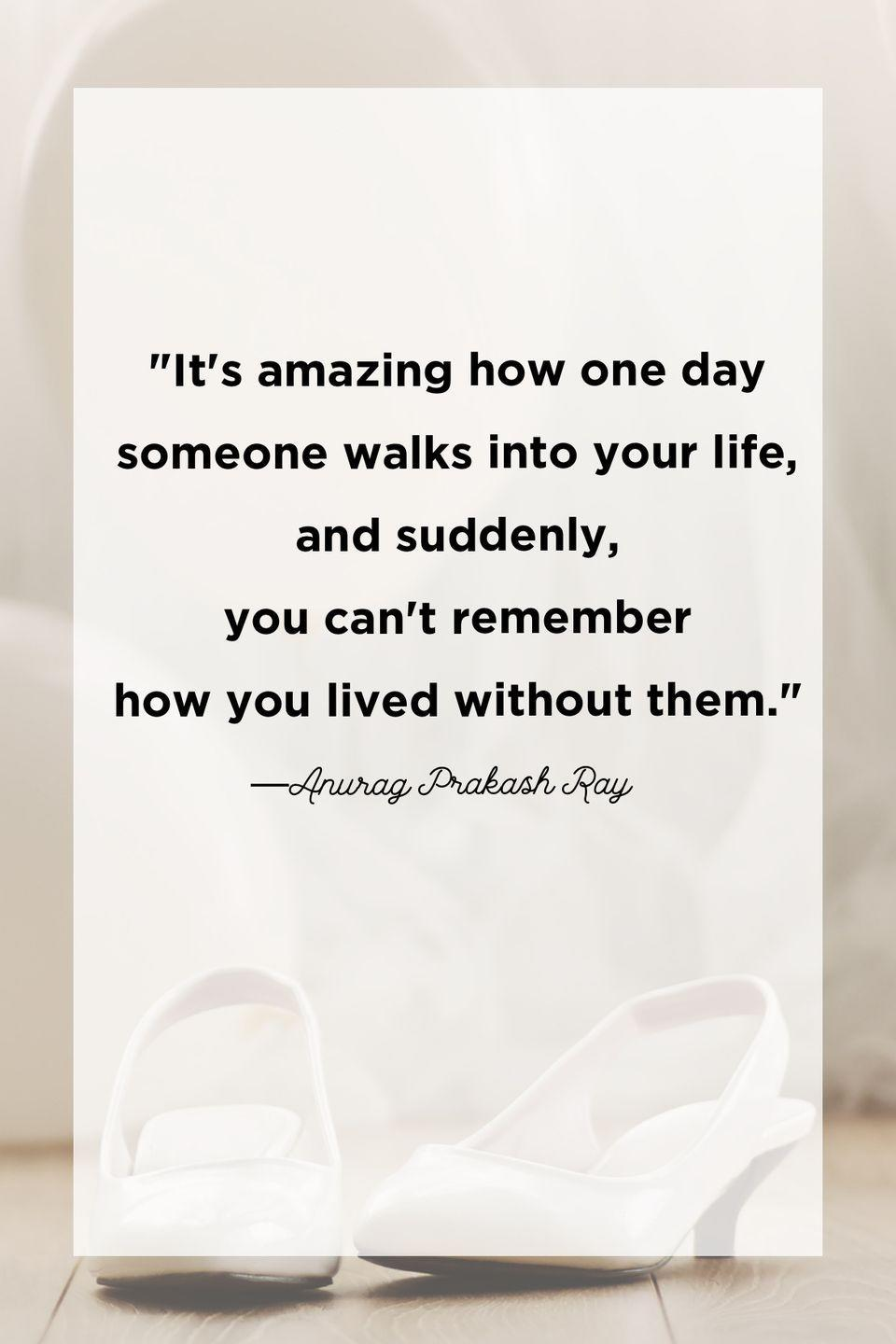 """<p>""""It's amazing how one day someone walks into your life, and suddenly, you can't remember how you lived without them.""""</p>"""