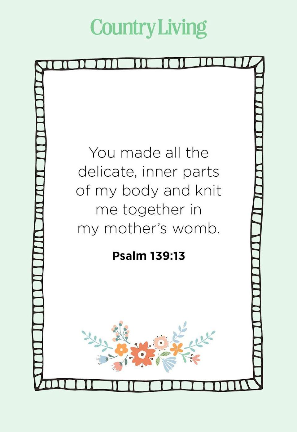 """<p>""""You made all the delicate, inner parts of my body and knit me together in my mother's womb.""""</p>"""