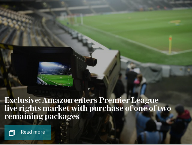 Exclusive: Amazon enters Premier League live rights market with purchase of one of two remaining packages