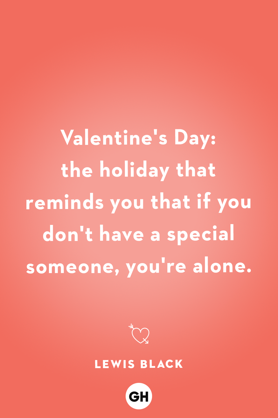 <p>Valentine's Day: the holiday that reminds you that if you don't have a special someone, you're alone.</p>