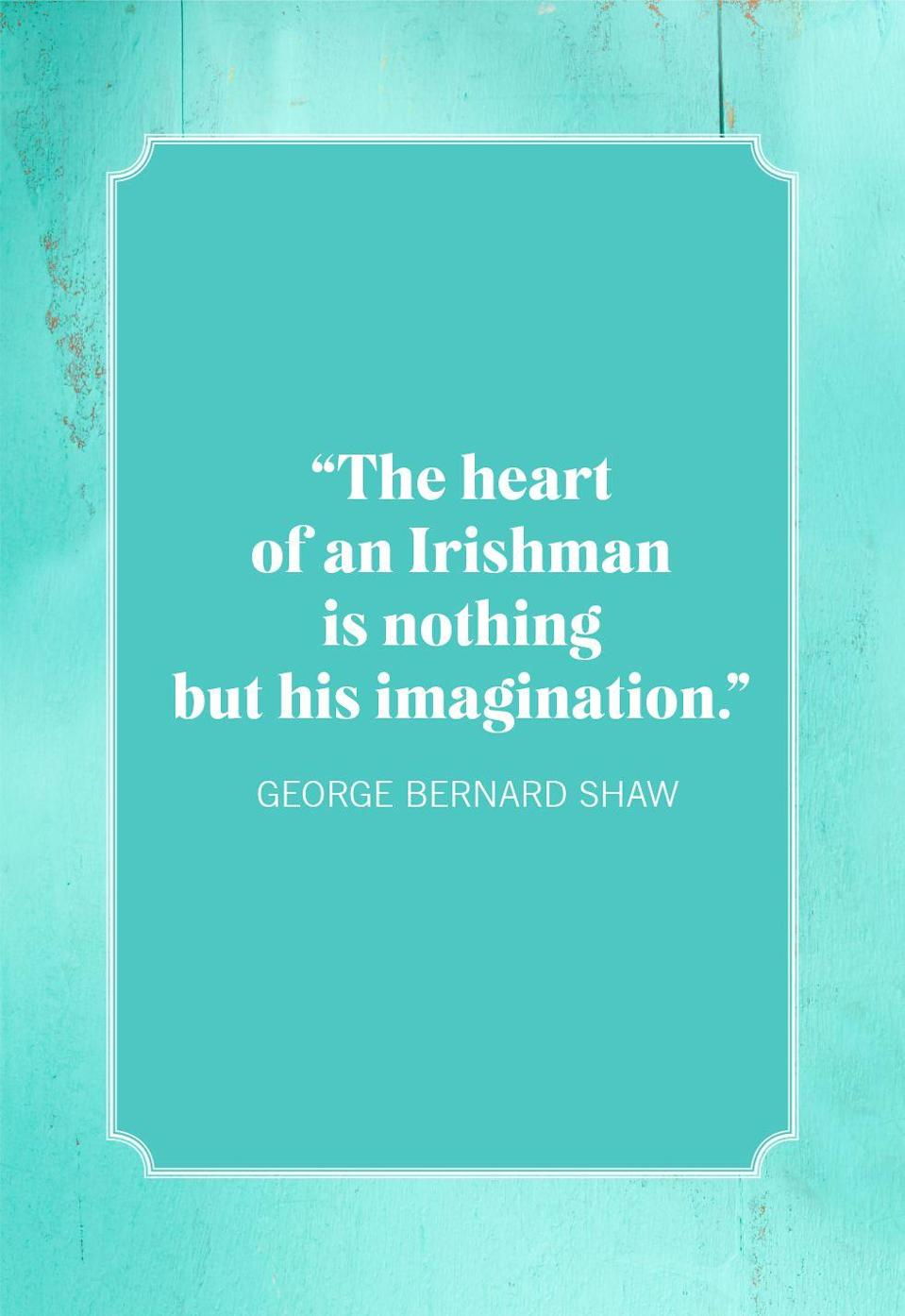"<p>""The heart of an Irishman is nothing but his imagination.""</p>"