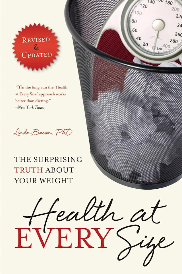 """<p>""""Using a healthy dose of scientific research, the author gives you the tools to push back against <a href=""""https://www.self.com/story/disordered-eating-reality?mbid=synd_yahoo_rss"""">diet culture</a>. She teaches you to take care of and value your body now, instead of waiting for that mythical future time of When I Lose Weight. If you're denying yourself any pleasure from food, putting off things like dating or buying clothes you like, the book offers another perspective. It's empowering because it helps you let go of the idea that before you do the things you want to do or feel good about yourself, you have to achieve this one thing. The patients I have recommended the book to have found it extremely powerful.""""</p> <p>—<a href=""""https://www.margotlevin.com/"""">Margot Levin</a>, Ph.D., clinical psychologist</p> <p>Buy it on <a href=""""https://www.amazon.com/Health-At-Every-Size-Surprising/dp/1935618253"""">Amazon</a> or <a href=""""https://www.indiebound.org/book/9781935618256"""">IndieBound</a>, or add it on <a href=""""https://www.goodreads.com/en/book/show/4937206"""">Goodreads</a>.</p>"""