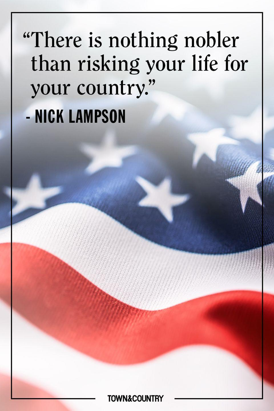 "<p>""There is nothing nobler than risking your life for your country.""</p><p>– Nick Lampson</p>"