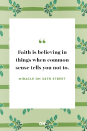 <p>Faith is believing in things when common sense tells you not to.</p>