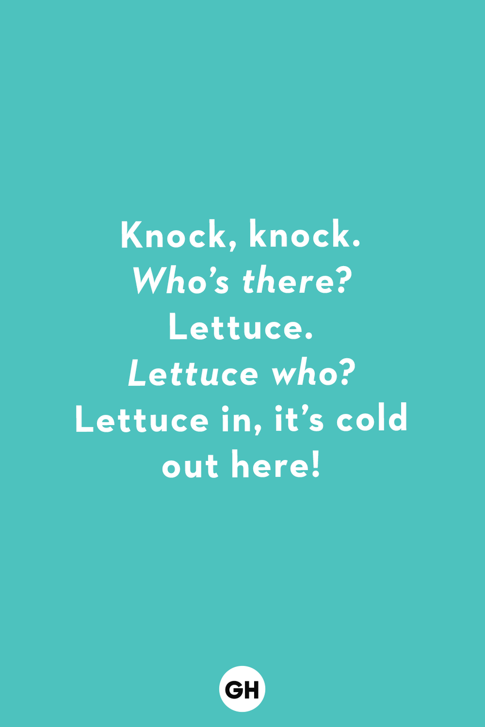 <p><em>Who's there?</em><br></p><p>Lettuce.</p><p><em>Lettuce who?</em></p><p>Lettuce in, it's cold out here!</p>