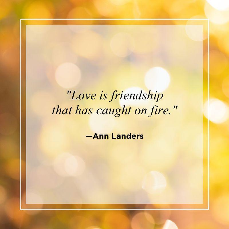 """<p>""""Love is friendship that has caught on fire.""""</p>"""