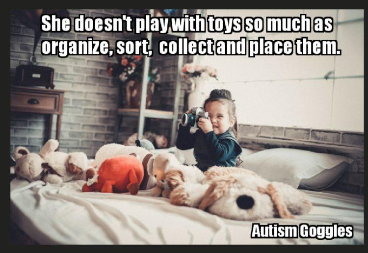 (( SHE DOESN'T PLAY WITH TOYS SO MUCH AS ORGANIZE, SORT, COLLECT AND PLACE THEM