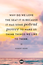 <p>Why do we love the sea? It is because it has some potent power to make us think things we like to think.</p>