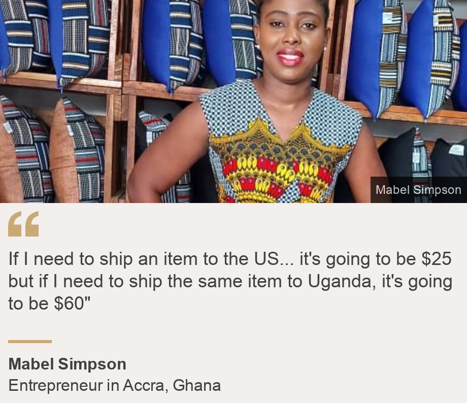 """""""If I need to ship an item to the US... it's going to be $25 but if I need to ship the same item to Uganda, it's going to be $60"""""""", Source: Mabel Simpson, Source description: Entrepreneur in Accra, Ghana, Image: Mabel Simpson, a creative entrepreneur in Accra, Ghana"""