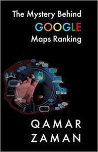 THE MYSTERY BEHIND GOOGLE MAPS RANKING: How to Rank Your Business Higher by Qamar Zaman