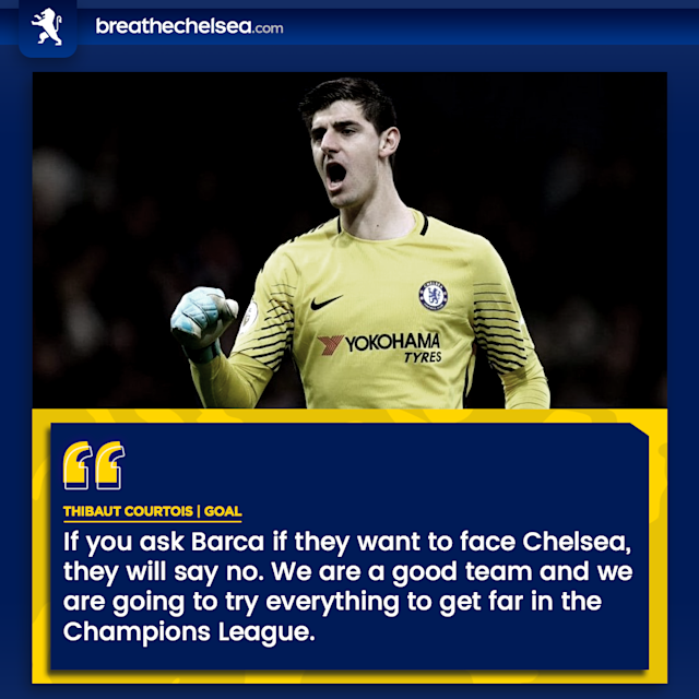 Thibaut Courtois said that Barcelona would not want to face Chelsea if they could avoid it.