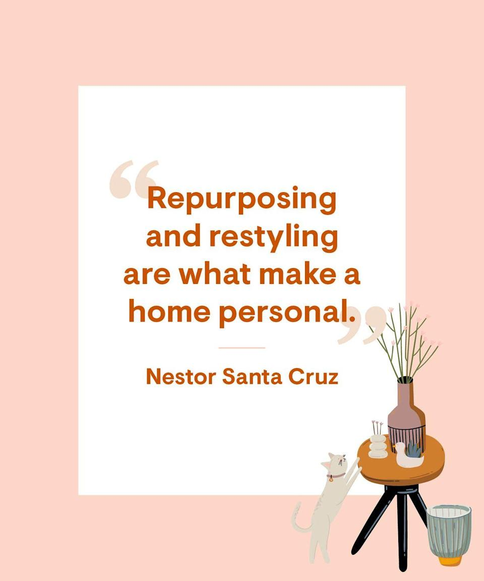 """<p>Repurposing and restyling are what <a href=""""https://www.housebeautiful.com/home-remodeling/interior-designers/a13082935/nestor-santa-cruz-interview/"""" rel=""""nofollow noopener"""" target=""""_blank"""" data-ylk=""""slk:make a home personal"""" class=""""link rapid-noclick-resp"""">make a home personal</a>. </p>"""