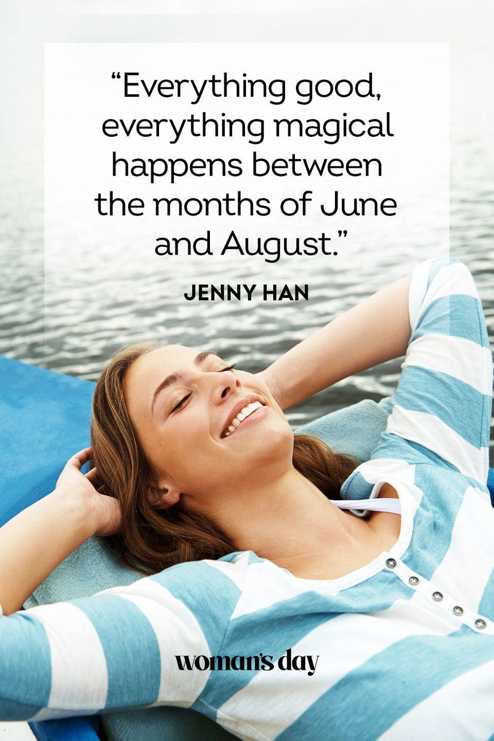 """<p>""""Everything good, everything magical happens between the months of June and August.""""</p>"""
