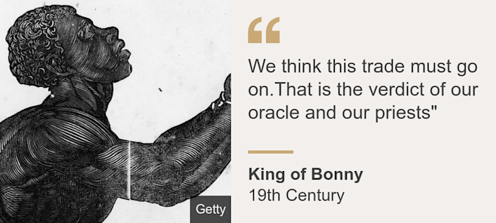 """We think this trade must go on.That is the verdict of our oracle and our priests"""", Source: King of Bonny, Source description: 19th Century, Image: Image of slave"