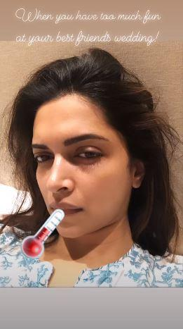 Deepika Padukone shared an Instagram story of her looking tired and sick.