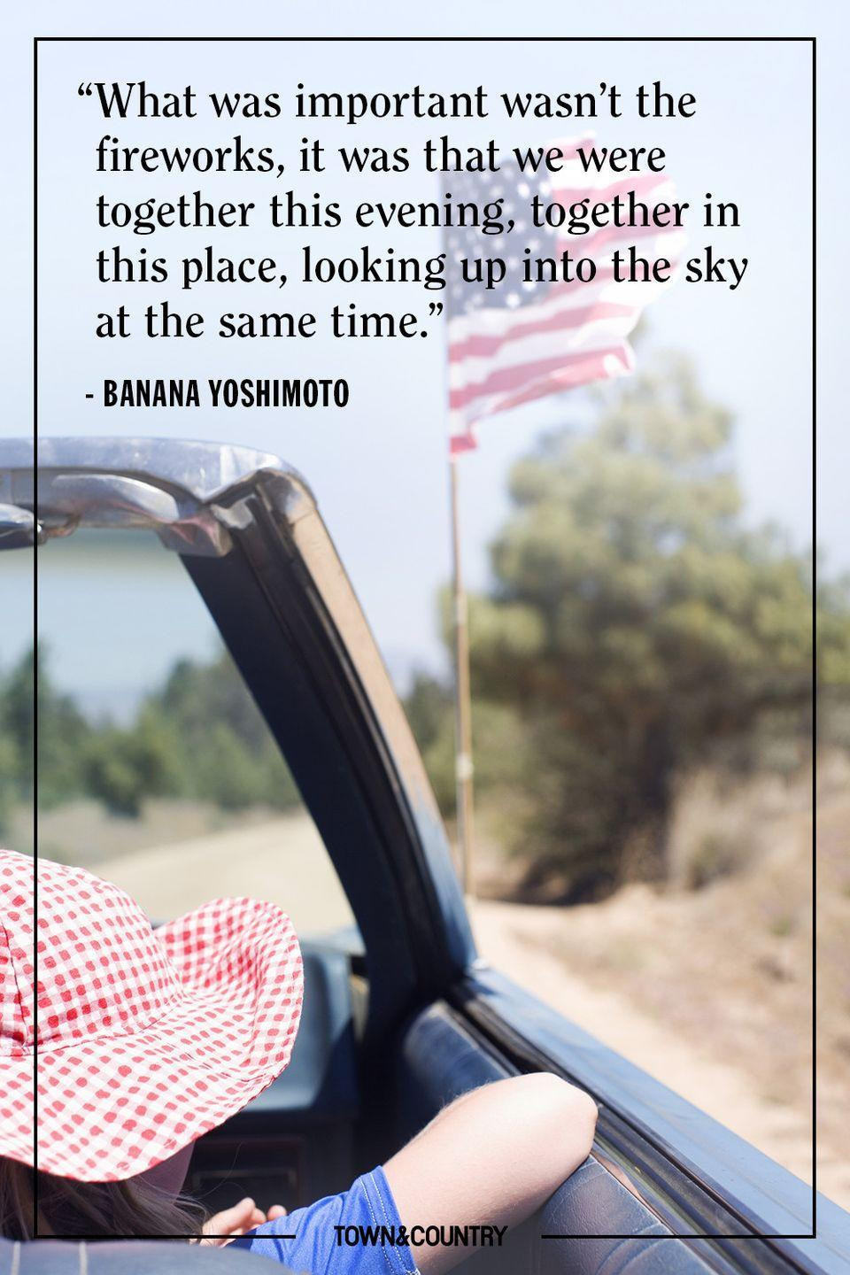 """<p>""""What was important wasn't the fireworks, it was that we were together this evening, together in this place, looking up into the sky at the same time.""""</p><p><em>— Banana Yoshimoto</em></p>"""