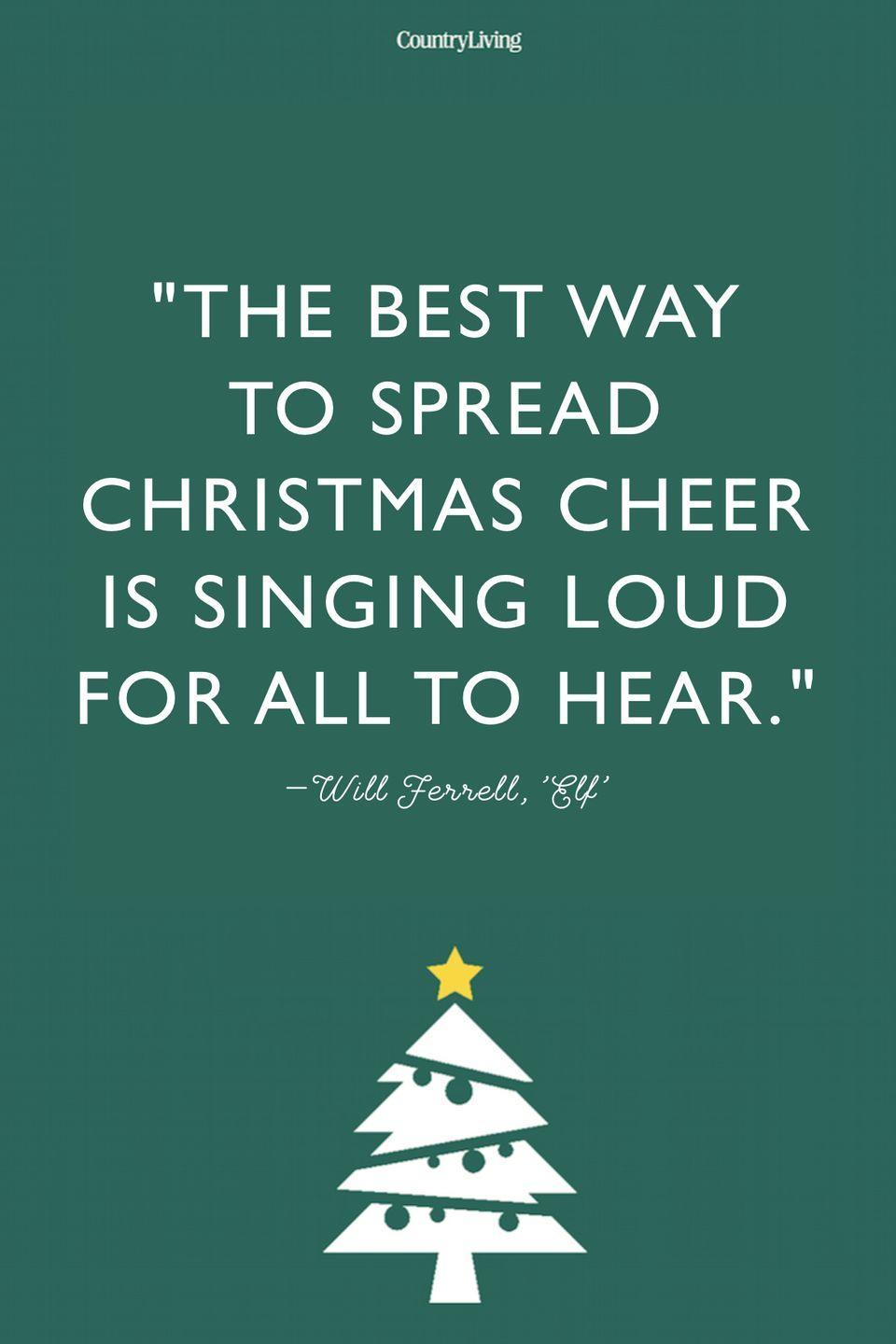 """<p>""""The best way to spread Christmas cheer is singing loud for all to hear."""" </p>"""