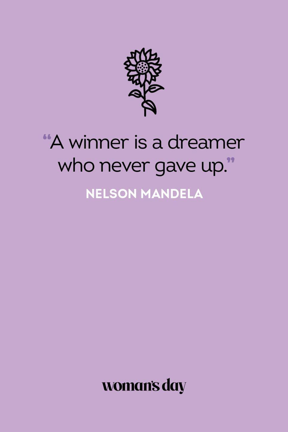 <p>A winner is a dreamer who never gave up.</p>