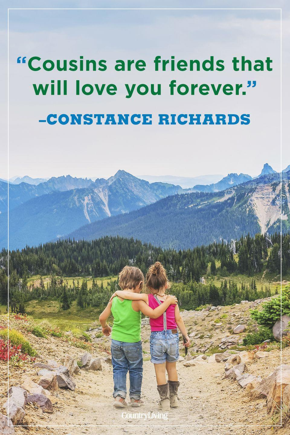 """<p>""""Cousins are friends that will love you forever.""""</p>"""