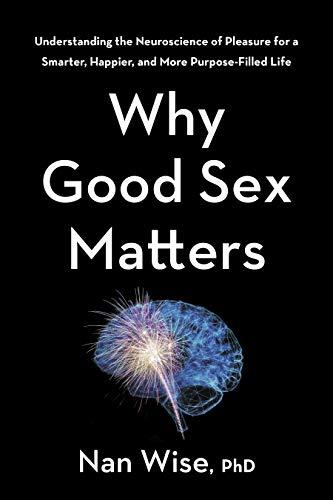 """Why Good Sex Matters,"" by Dr. Nan Wise (Amazon / Amazon)"