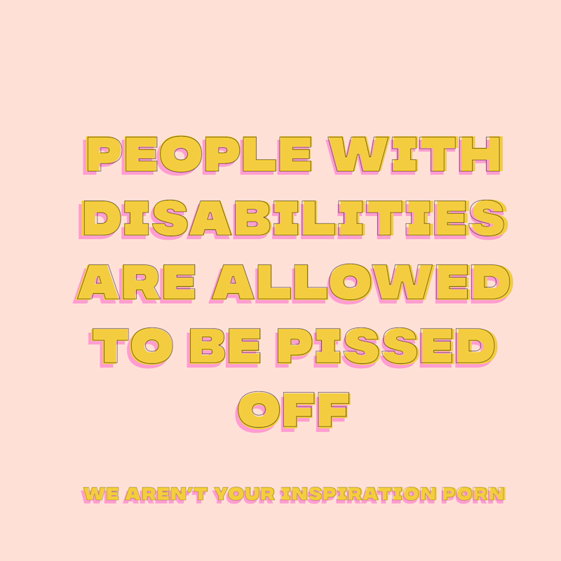 People with disabilities are allowed to be pissed off.