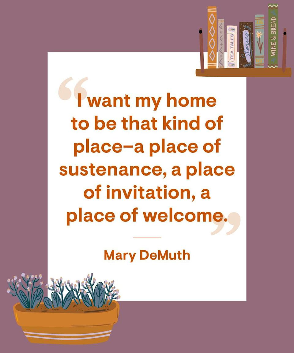 <p>I want my home to be that kind of place–a place of sustenance, a place of invitation, a place of welcome.</p>
