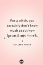 <p>For a witch, you certainly don't know much about how hauntings work.</p>