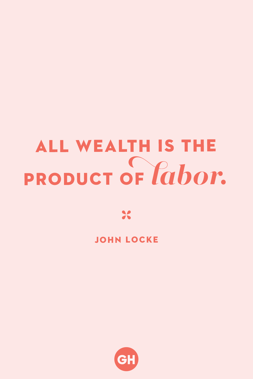 <p>All wealth is the product of labor.</p>