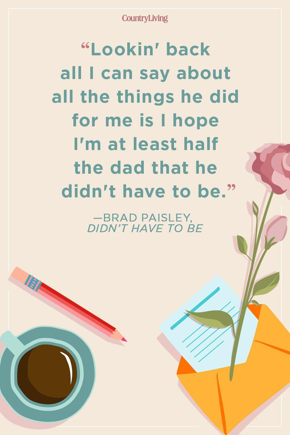 """<p>""""Lookin' back all I can say about all the things he did for me is I hope I'm at least half the dad that he didn't have to be.""""</p>"""