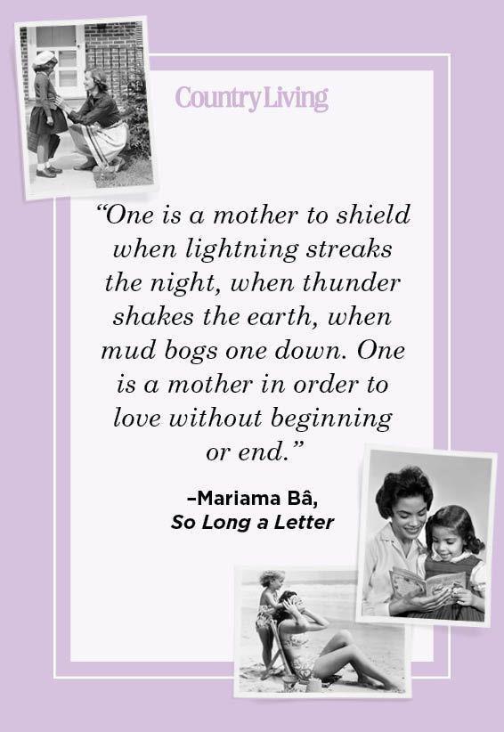 """<p>""""One is a mother to shield when lightning streaks the night, when thunder shakes the earth, when mud bogs one down. One is a mother in order to love without beginning or end.""""</p>"""