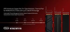 ATP Introduces Copper Foil, Fin-Type Heatsink / Thermal Pad for NVMe M.2/U.2 SSDs with up to 3.84/8 TB Storage, Customizable Thermal Management Solution Delivers Sustained Performance Improvements in Diverse High-Temp Scenarios