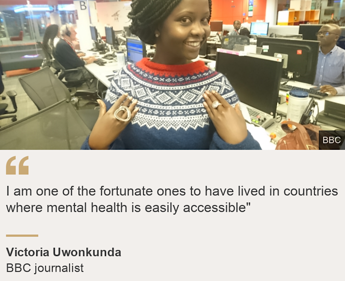 """""""I am one of the fortunate ones to have lived in countries where mental health is easily accessible"""""""", Source: Victoria Uwonkunda, Source description: BBC journalist, Image: Victoria Uwonkunda"""