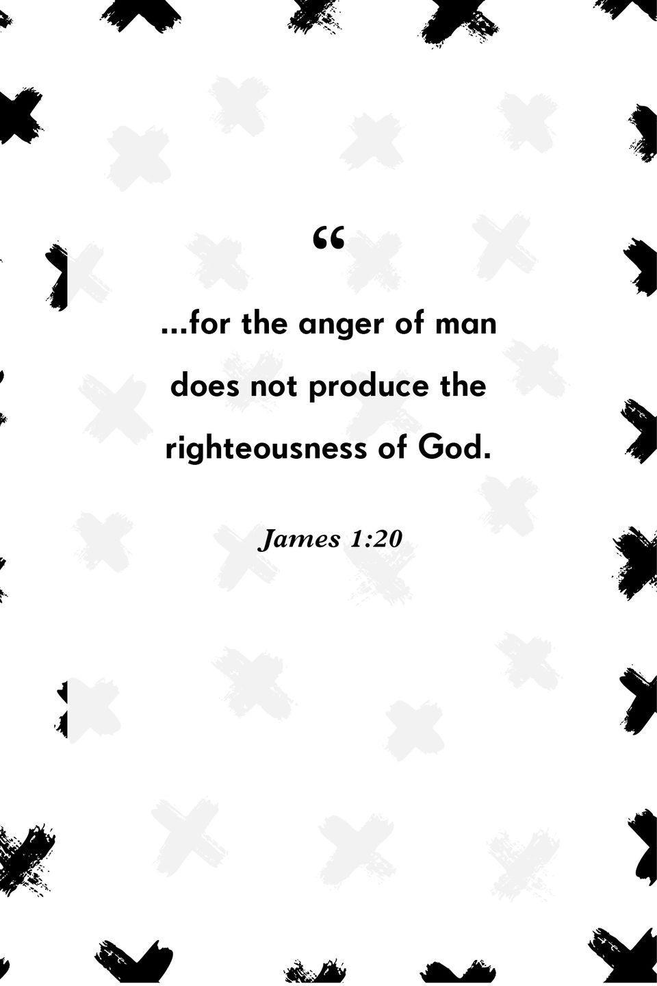 """<p>""""...for the anger of man does not produce the righteousness of God.""""</p>"""