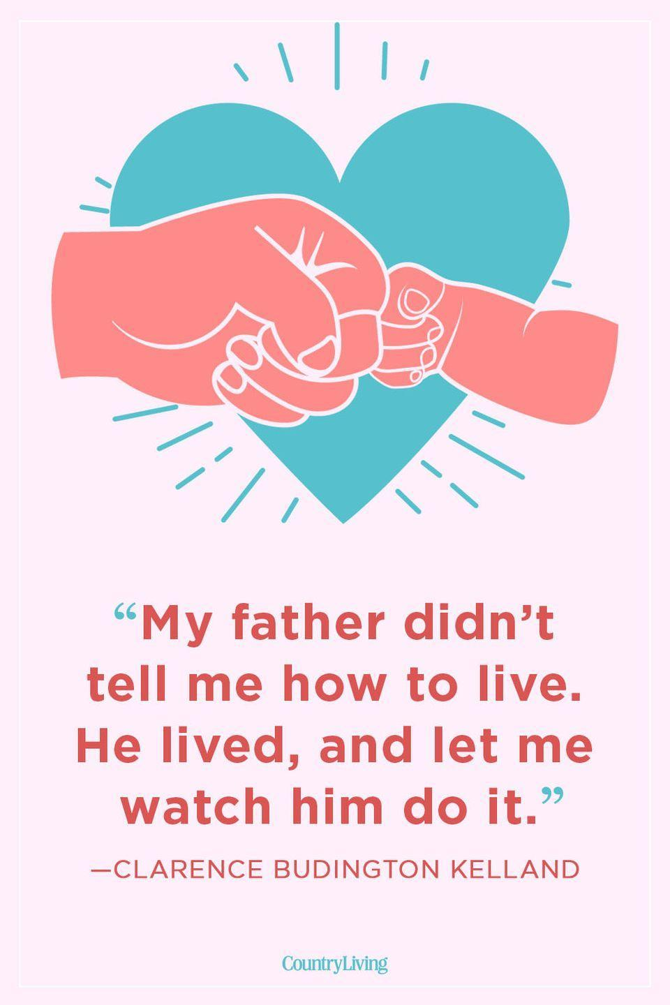 """<p>""""My father didn't tell me how to live. He lived, and let me watch him do it.""""</p>"""