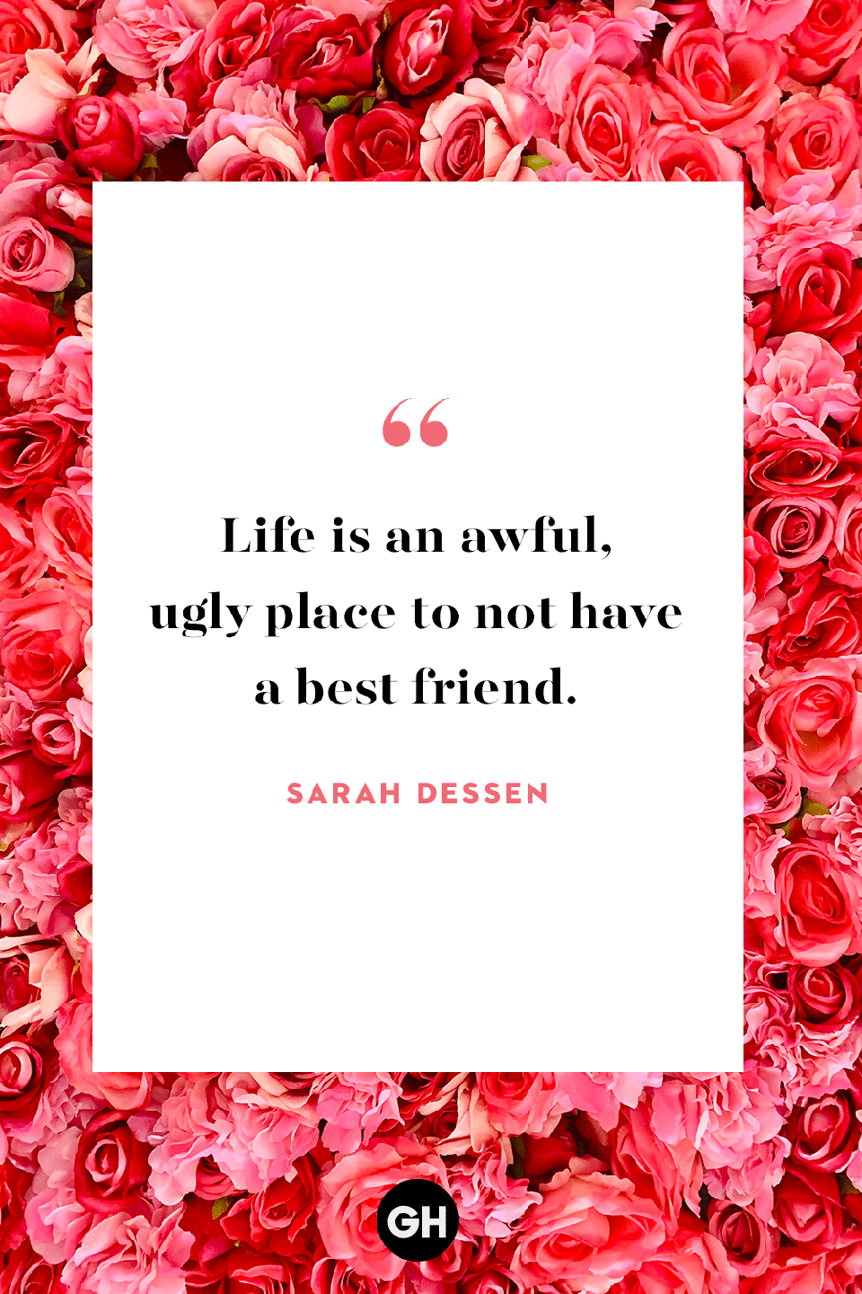 <p>Life is an awful, ugly place to not have a best friend. </p>