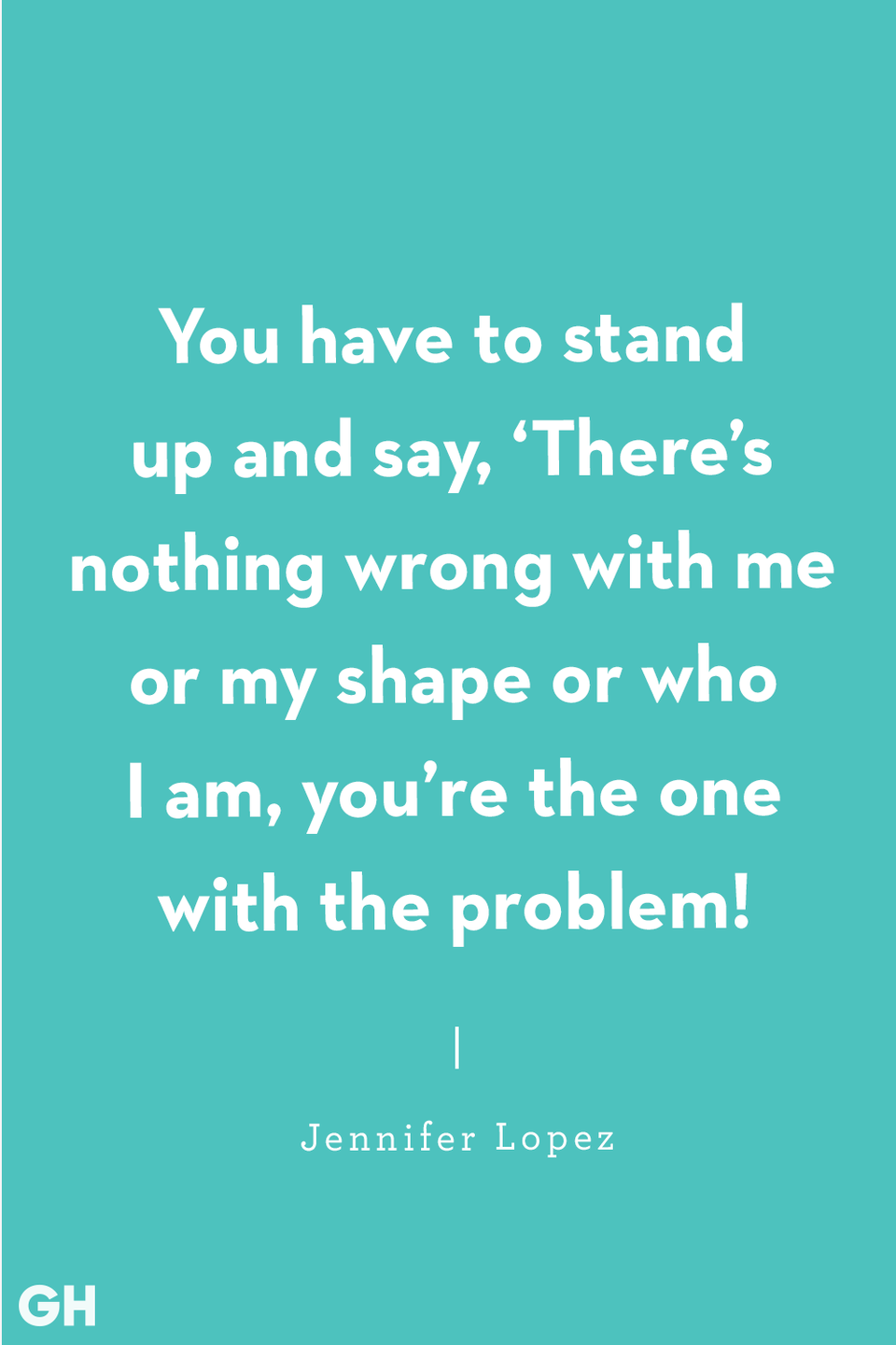 "<p>""You have to stand up and say, 'There's nothing wrong with me or my shape or who I am, you're the one with the problem!'""</p>"