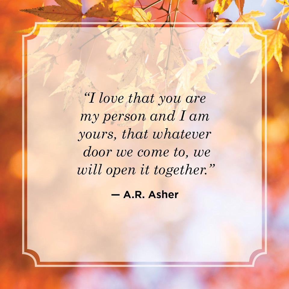 """<p>""""I love that you are my person and I am yours, that whatever door we come to, we will open it together."""" </p>"""