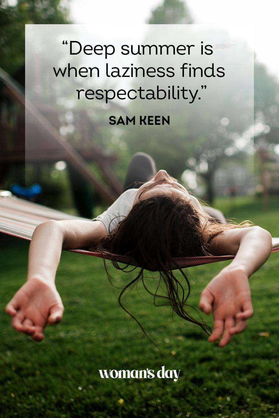 """<p>""""Deep summer is when laziness finds respectability."""" </p>"""