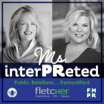Tune into the new #MsInterPReted Podcast - Public Relations Demystifed - with Fletcher Marketing PR Founder and CEO, Kelly Fletcher and Senior Strategist Mary Beth West. Now available for download on iTunes, Spotify and GooglePlay.