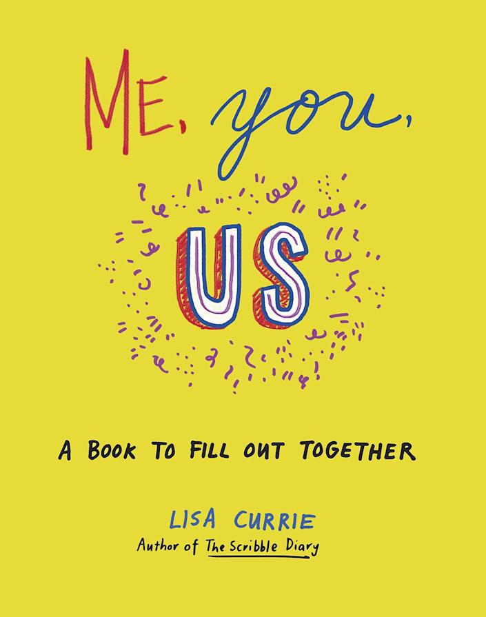 <p>A fun book of prompts to fill out with your special someone.</p> <p><span>Me, You, Us By Lisa Currie</span> ($16)</p>