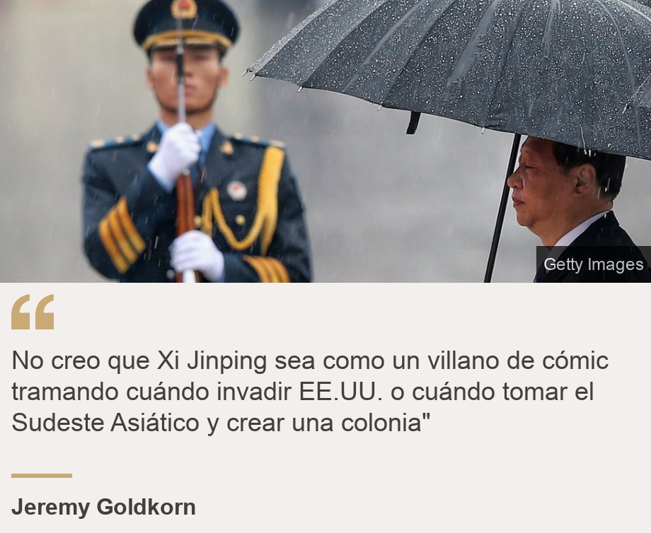 """No creo que Xi Jinping sea como un villano de cómic tramando cuándo invadir EE.UU. o cuándo tomar el Sudeste Asiático y crear una colonia"""", Source: Jeremy Goldkorn, Source description: , Image: Xi y Maduro"