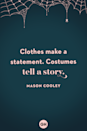 <p>Clothes make a statement. Costumes tell a story.</p>