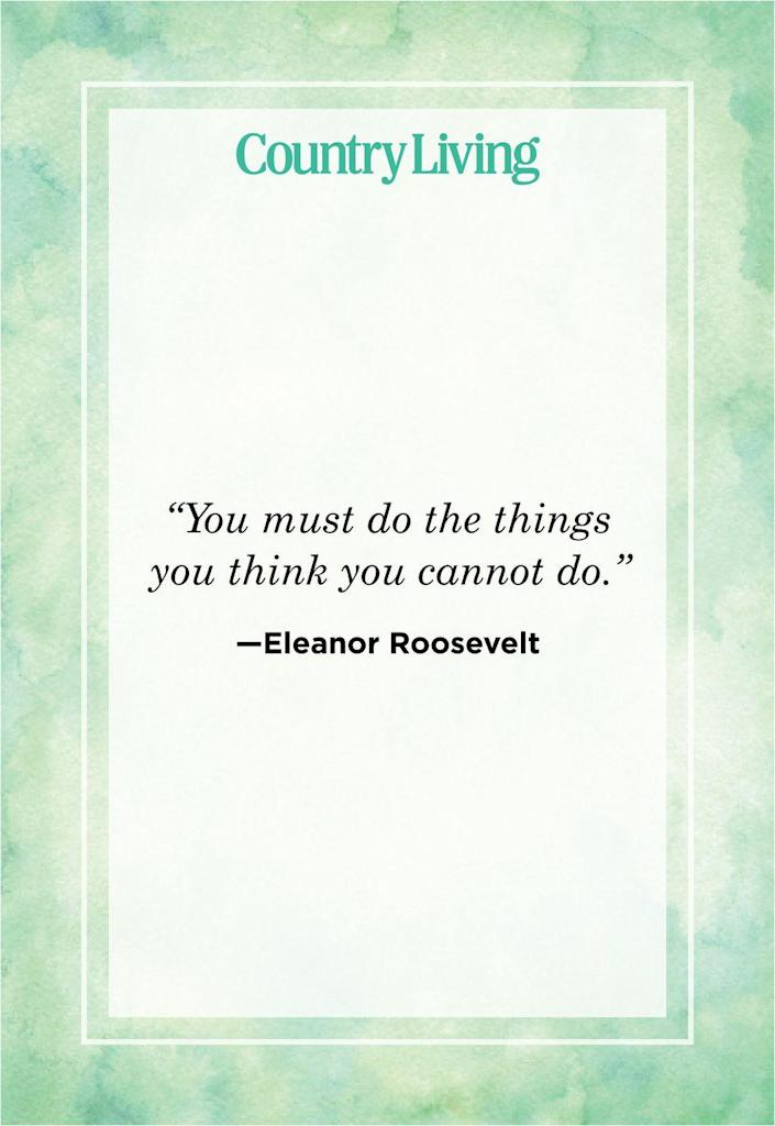 """<p>""""You must do the things you think you cannot do.""""</p>"""